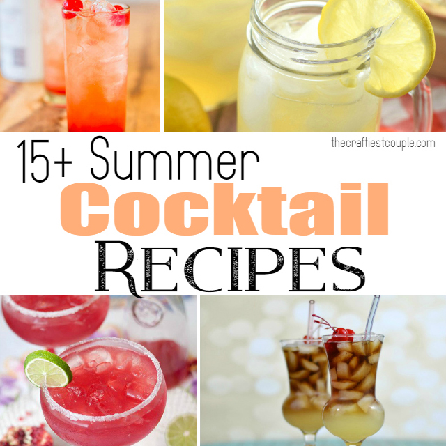 15 Summer Cocktail Recipes The Craftiest Couple