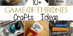 10+ Game of Thrones Craft Ideas
